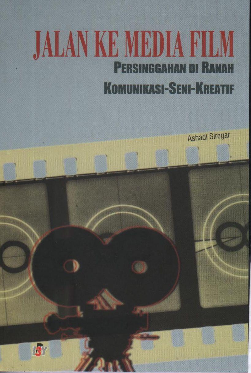 Buku JALAN KE MEDIA FILM | Ashadisiregar's Weblog